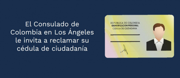 El Consulado de Colombia en Los Ángeles le invita a reclamar su cédula de ciudadanía