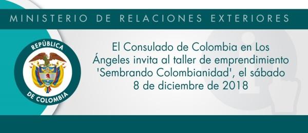 El Consulado de Colombia en Los Ángeles invita al taller de emprendimiento 'Sembrando Colombianidad', el sábado 8 de diciembre de 2018